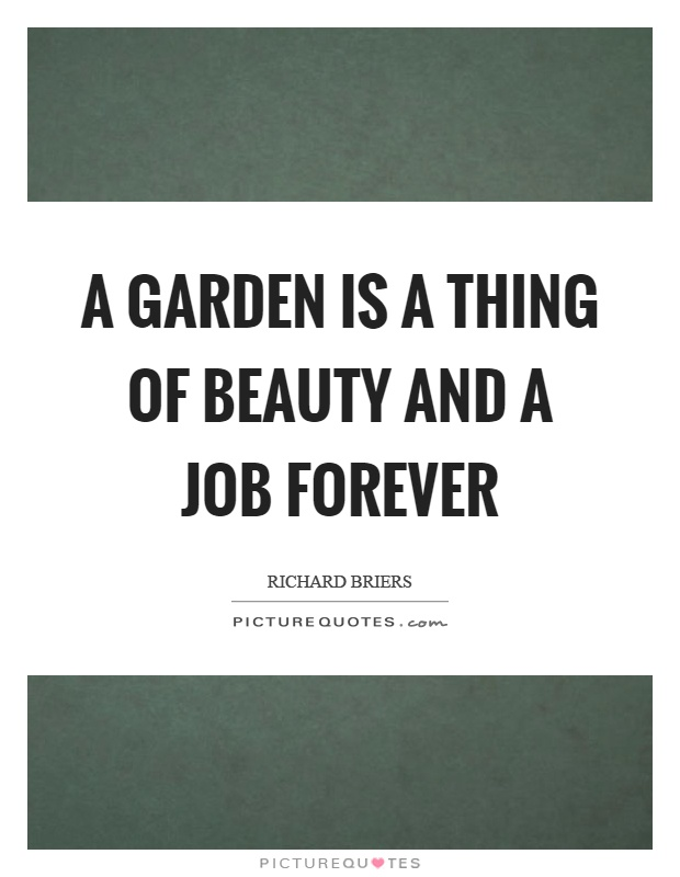 A garden is a thing of beauty and a job forever Picture Quote #1