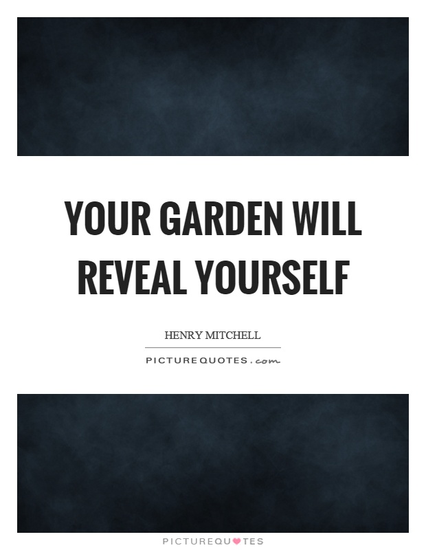 Your garden will reveal yourself Picture Quote #1
