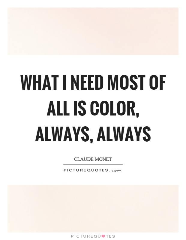 What I need most of all is color, always, always Picture Quote #1