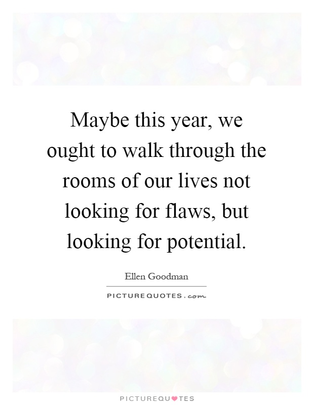 Maybe This Year We Ought To Walk Through The Rooms Of Our Lives Picture Quotes