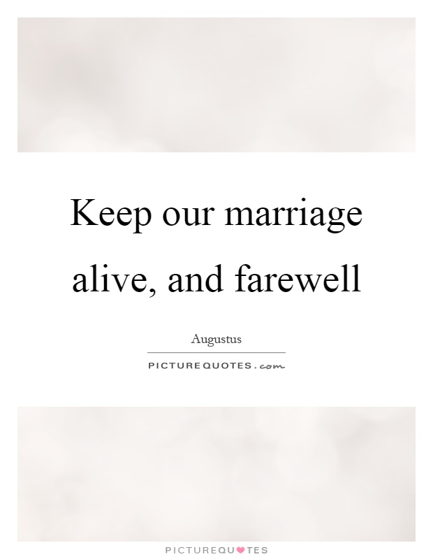Keep Our Marriage Alive, And Farewell