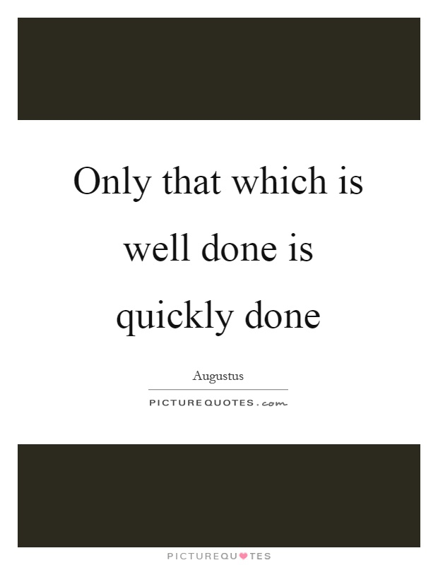 Only that which is well done is quickly done Picture Quote #1