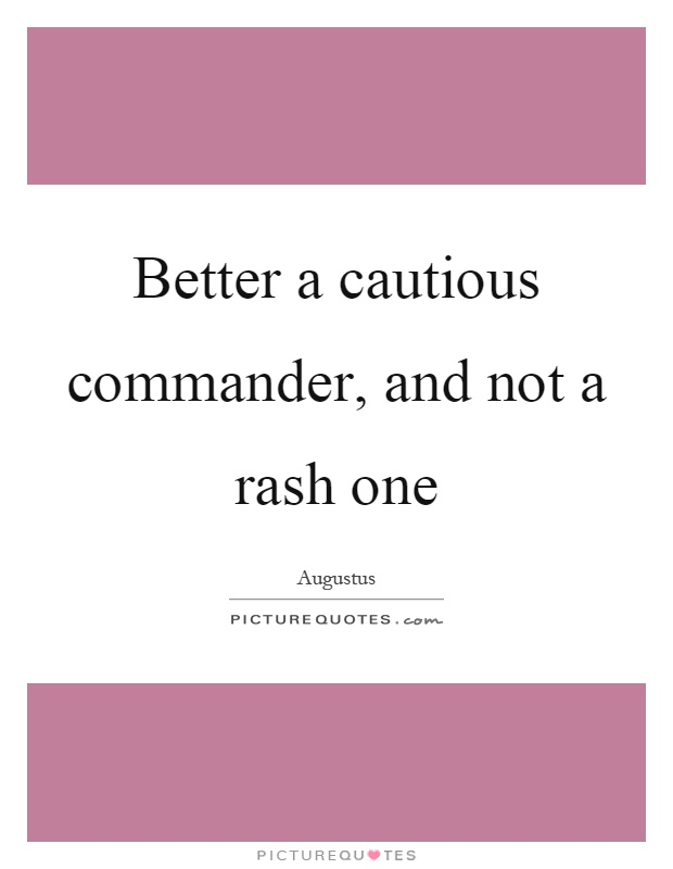 Better a cautious commander, and not a rash one Picture Quote #1