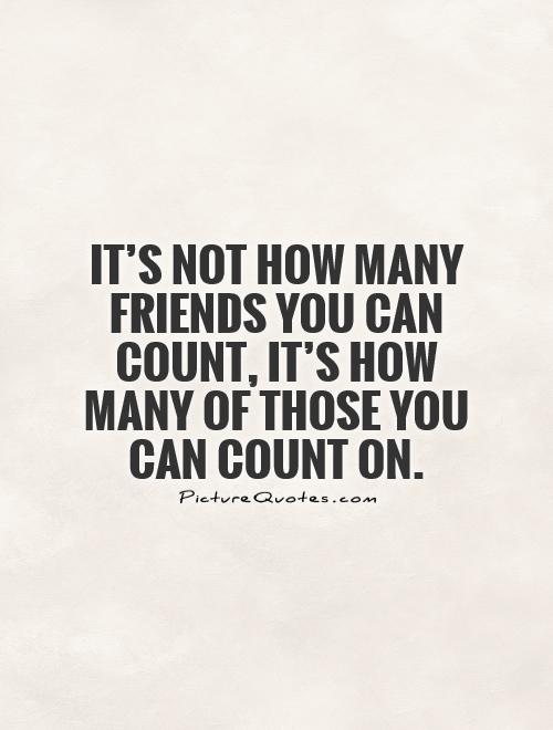 It's not how many friends you can count, it's how many of those