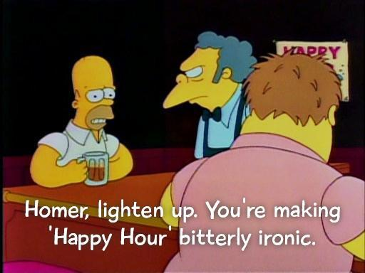 Homer, lighten up. You're making 'Happy Hour' bitterly ironic Picture Quote #1