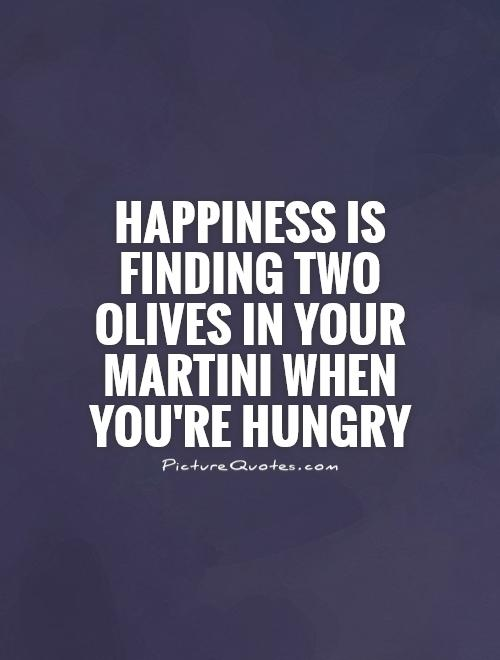 Happiness is finding two olives in your Martini when you're hungry Picture Quote #1