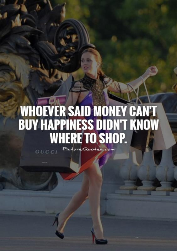 Whoever said money can't buy happiness didn't know where to shop Picture Quote #1