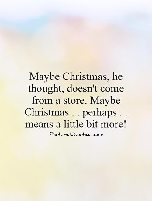 Maybe Christmas, he thought, doesn't come from a store. Maybe ...