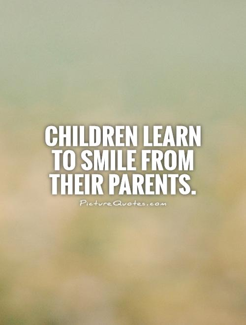 Children learn to smile from their parents Picture Quote #1