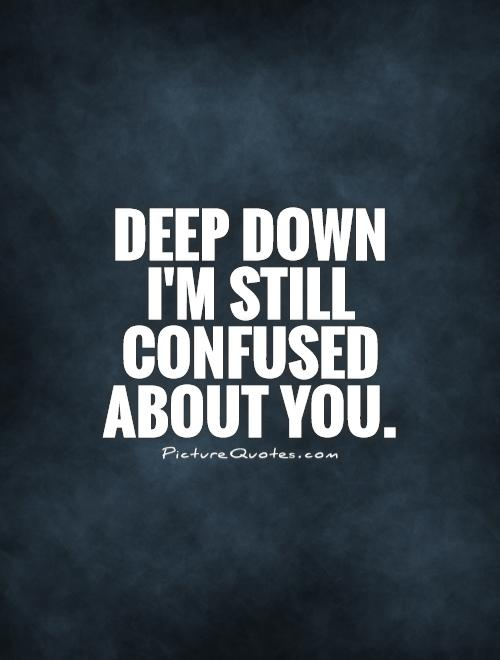 Quotes About Love Confusion : Pics Photos - Confused Love Quotes Sayings Pictures