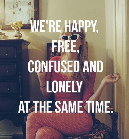 We're happy. free, confused and lonely at the same time Picture Quote #1