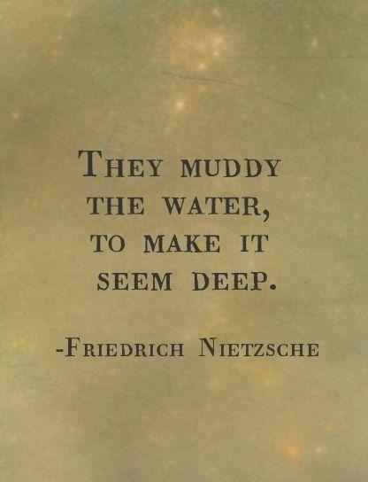 They muddy the water, to make it seem deep Picture Quote #1