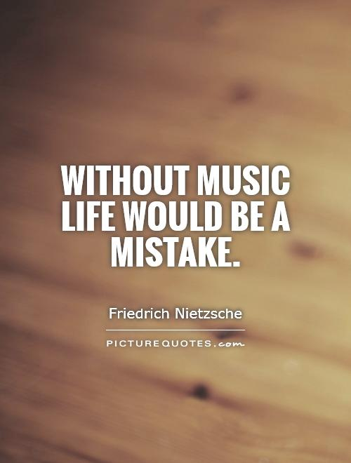 Without music life would be a mistake Picture Quote #1