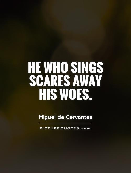 He who sings scares away his woes Picture Quote #1