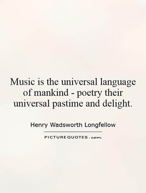 Music is the universal language of mankind - poetry their universal pastime and delight Picture Quote #1