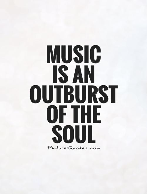 Music  is an outburst of the soul Picture Quote #1