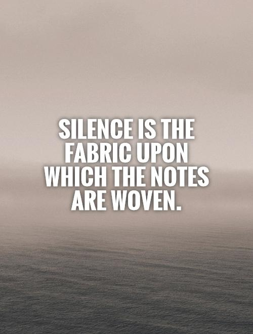 Silence is the fabric upon which the notes are woven Picture Quote #1