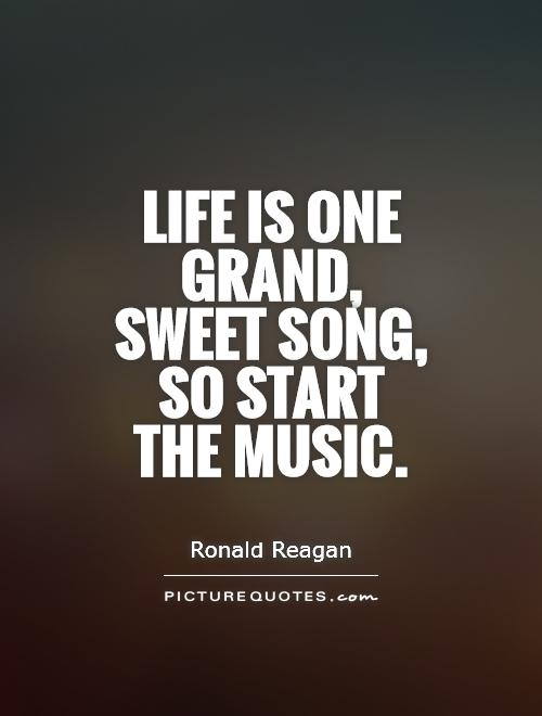 Life Is One Grand, Sweet Song, So Start The Music Picture Quote #1