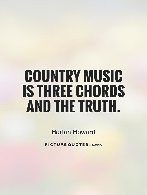 Country music is three chords and the truth Picture Quote #1