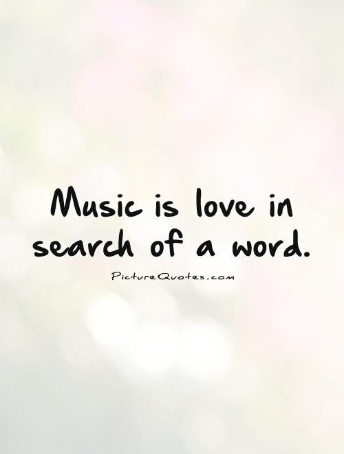 Music is love in search of a word Picture Quote #1