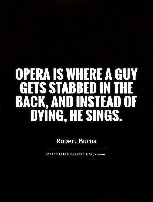 Opera Quotes Pleasing Opera Is Where A Guy Gets Stabbed In The Back And Instead Of