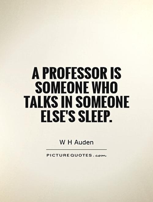 A professor is someone who talks in someone else's sleep Picture Quote #1