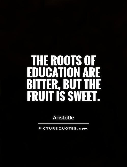 The roots of education are bitter, but the fruit is sweet Picture Quote #1