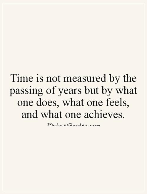 Time is not measured by the passing of years but by what one does, what one feels, and what one achieves Picture Quote #1