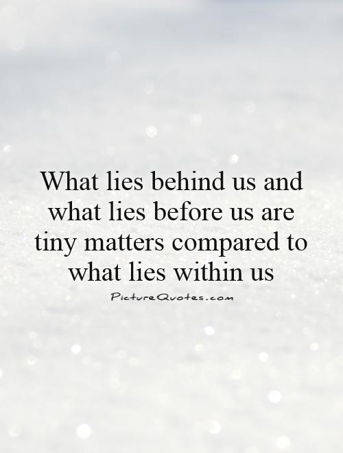 "what lies within us essay 8 thoughts on "" what lies behind us and what lies before us are tiny matters compared to what lies within us "" peggy december 10, 2011 at 12:08 am."