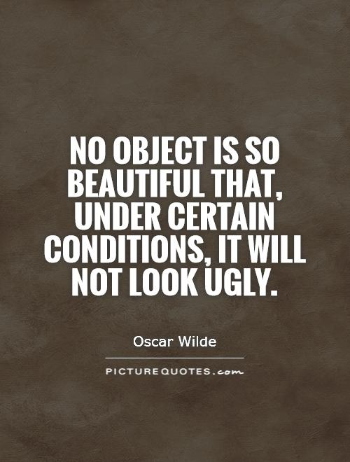 No object is so beautiful that, under certain conditions, it will not look ugly Picture Quote #1