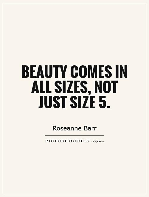 Beauty comes in all sizes, not just size 5 Picture Quote #1
