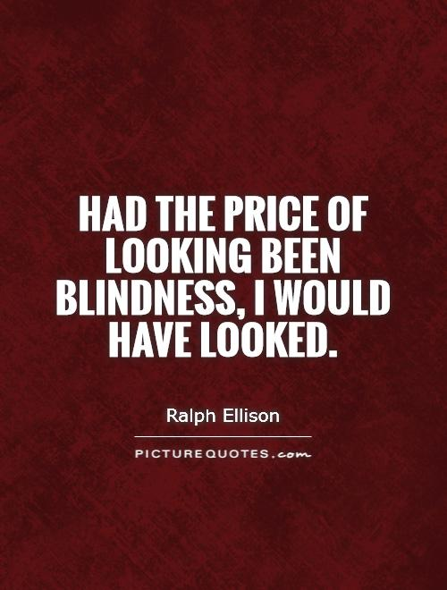 Had the price of looking been blindness, I would have looked Picture Quote #1