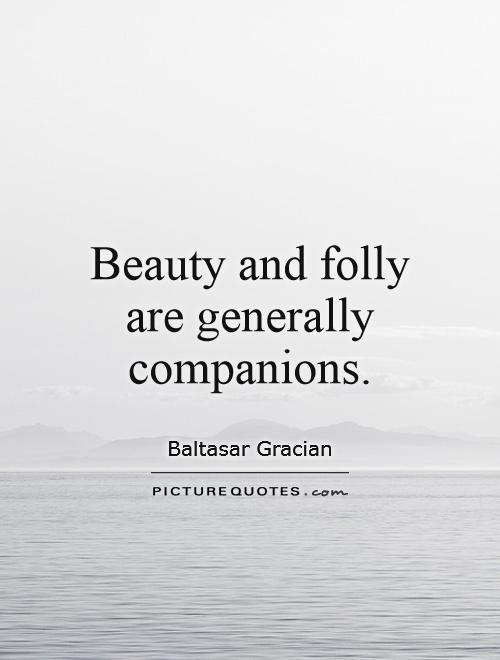 Beauty and folly are generally companions Picture Quote #1