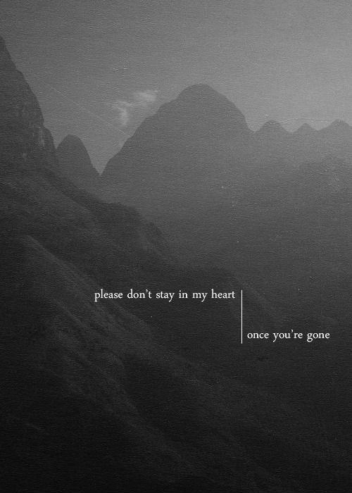 Please don't stay in my heart, once you're gone Picture Quote #1