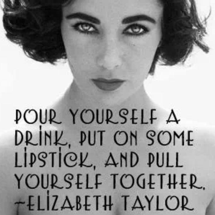 Pour yourself a drink, put on some lipstick, and pull yourself together Picture Quote #1