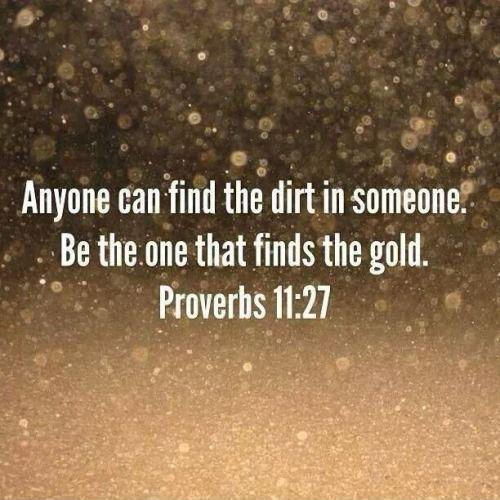 Anyone can find the dirt in someone. Be the one that finds the gold Picture Quote #1