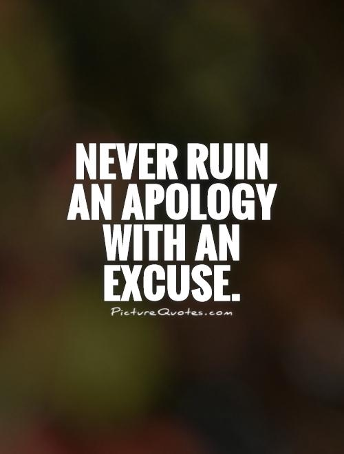 Never ruin an apology with an excuse Picture Quote #1