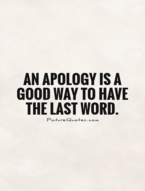 An apology is a good way to have the last word Picture Quote #1