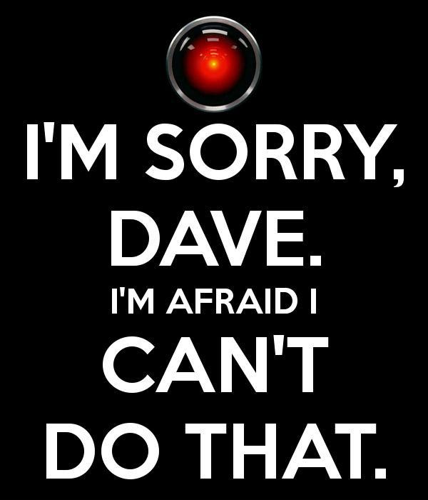 I'm sorry, Dave. I'm afraid I can't do that Picture Quote #1