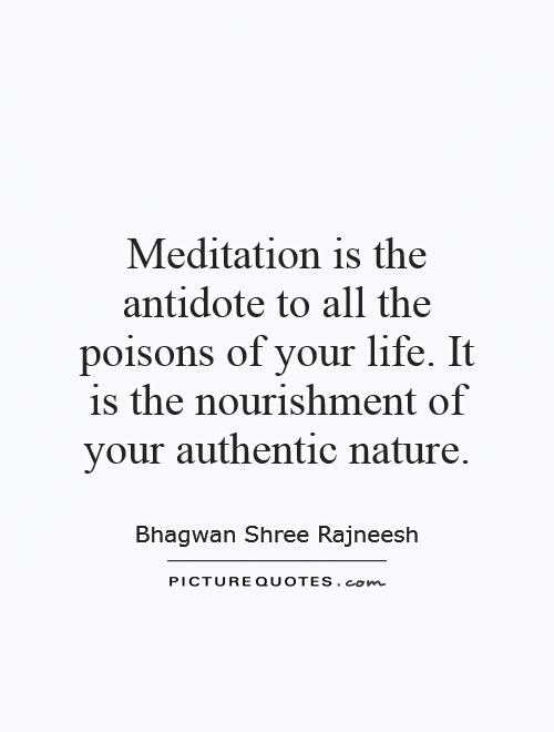 Meditation is the antidote to all the poisons of your life. It is the nourishment of your authentic nature Picture Quote #1