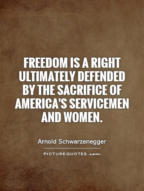 Freedom is a right ultimately defended by the sacrifice of America's servicemen and women Picture Quote #1