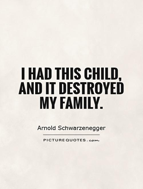 I had this child, and it destroyed my family Picture Quote #1