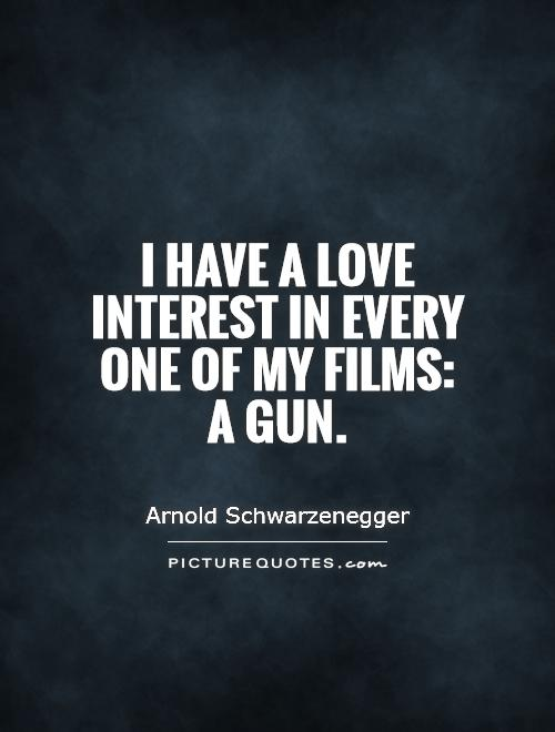 I have a love interest in every one of my films: a gun Picture Quote #1
