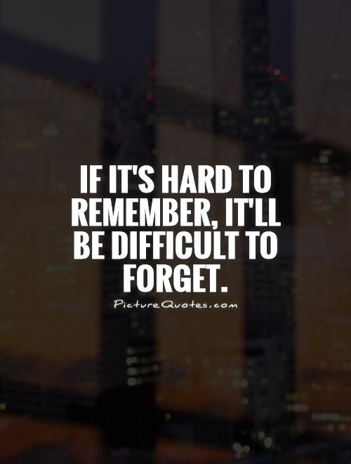 If it's hard to remember, it'll be difficult to forget Picture Quote #1