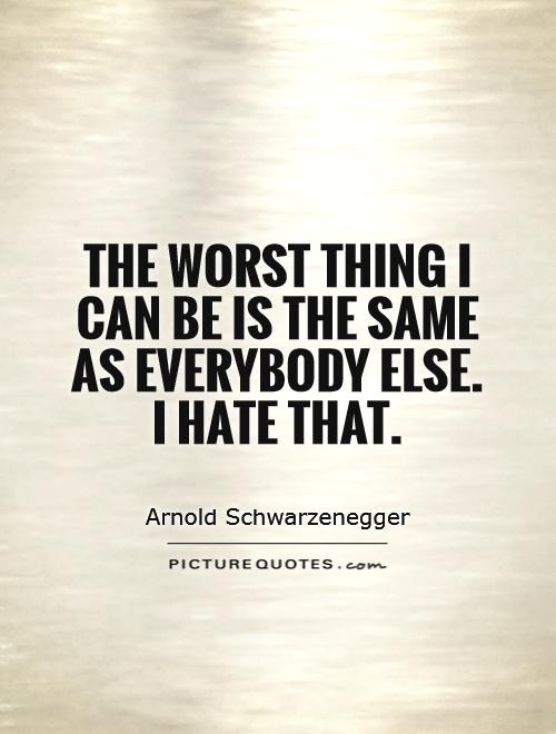 The worst thing I can be is the same as everybody else.  I hate that Picture Quote #1