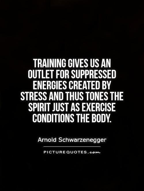 Training gives us an outlet for suppressed energies created by stress and thus tones the spirit just as exercise conditions the body Picture Quote #1