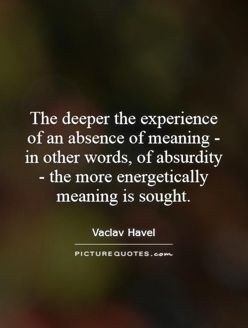 the deeper the experience of an absence of meaning in other