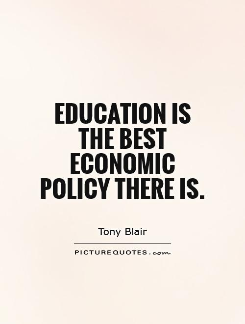 Education is the best economic policy there is Picture Quote #1