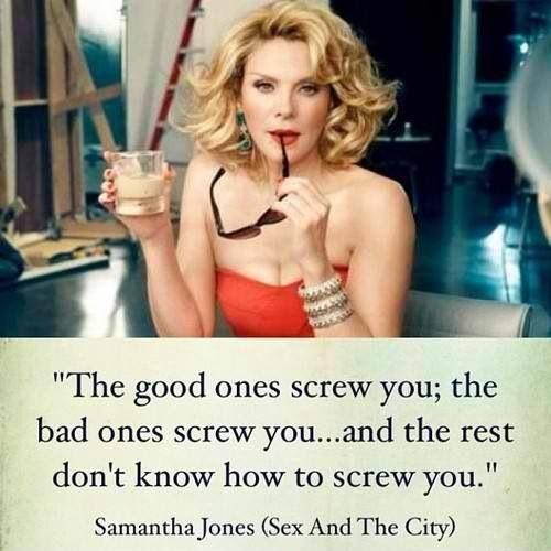 The good ones screw you; the bad ones screw you... and the rest don't know how to screw you Picture Quote #1