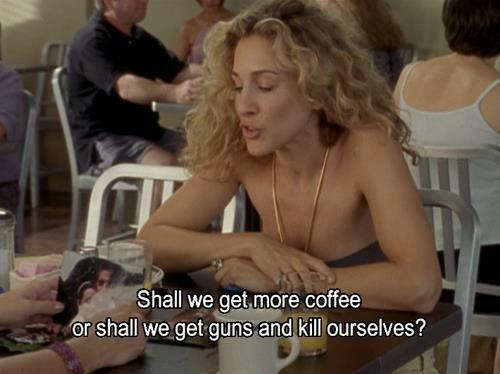 Shall we get more coffee or shall we get two guns and kill ourselves? Picture Quote #1